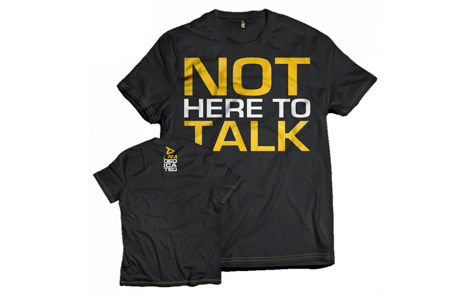 Dedicated Nutrition T-Shirt Not Here to Talk