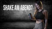 Shake am Abend für besseren Muskelaufbau gut?